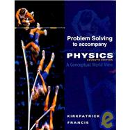 Problem Solving for Kirkpatrick/Francis' Physics: A Conceptual World View, 7th,9780495828242