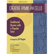 Creative Hymns for Cello : Traditional Hymns with a Popular ..., 9780834178243