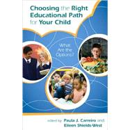 Choosing the Right Educational Path for Your Child : What Ar..., 9781578868261  