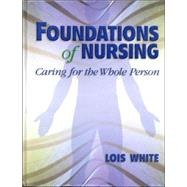 Foundations of Nursing : Caring for the Whole Person