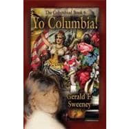 Yo Columbia!: How America's National Symbol Came Down Off He..., 9781601458285  