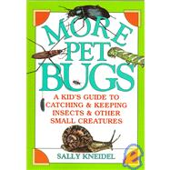 More Pet Bugs: A Kid's Guide to Catching and Keeping Insects..., 9781435278288  