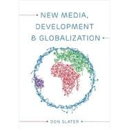 New Media, Development and Globalization: Making Connections in the Global South,9780745638324