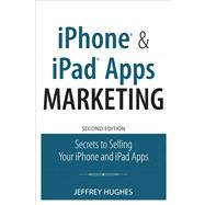 IPhone and iPad Apps Marketing : Secrets to Selling Your iPhone and iPad Apps,9780789748331