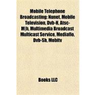 Mobile Telephone Broadcasting : Nunet, Mobile Television, Dvb-H, Atsc-Mlh, Multimedia Broadcast Multicast Service, Mediaflo, Dvb-Sh, Mobitv