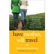Have Mother, Will Travel : A Mother and Daughter Discover Th..., 9780061688393