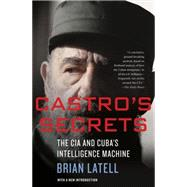 Castro's Secrets Cuban Intelligence, the Cia, and the Assassination of John F. Kennedy by Latell, Brian