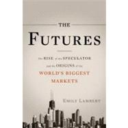 The Futures: The Rise of the Speculator and the Origins of t..., 9780465018437  