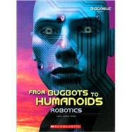 From Bugbots to Humanoids : Robotics, 9780531188439