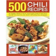 500 Chili Recipes: An Irresistible Collection of Red-hot, To..., 9780754818441