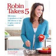 Robin Takes 5 : 500 Recipes, 5 Ingredients or Less, 500 Calo..., 9781449408459