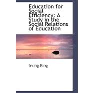 Education for Social Efficiency : A Study in the Social Relations of Education,9781103738465