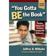 You Gotta Be the Book: Teaching Engaged and Reflective Reading With Adolescents,9780807748466