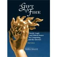 A Gift of Fire Social, Legal, and Ethical Issues for Computing and the Internet