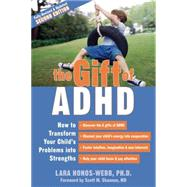 The Gift of ADHD: How to Transform Your Child's Problems Int..., 9781572248502  