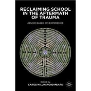 Reclaiming School in the Aftermath of Trauma : Advice Based ..., 9781137268549