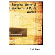 Complete Works of Frank Norris : A Man's Woman