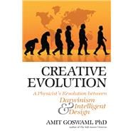Creative Evolution : A Physicist's Resolution Between Darwin..., 9780835608589  