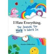 I Hate Everything - the Journal You Hate to Write In, 9781440528620