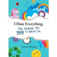 I Hate Everything - the Journal You Hate to Write In,9781440528620