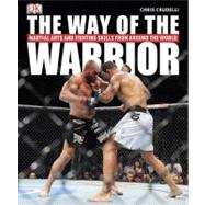 The Way of the Warrior Martial Arts and Fighting Styles from..., 9780756668624  