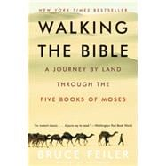 Walking the Bible : A Journey by Land Through the Five Books..., 9780060838638