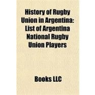 History of Rugby Union in Argentin : List of Argentina Natio..., 9781156218662  