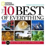 The 10 Best of Everything: An Ultimate Guide for Travelers, 9781426208676
