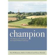 Champion The Making and Unmaking of the English Midland Landscape,9780859898683