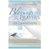 Blessings & Prayers for Caregivers: A Devotional Companion, 9780758618689  