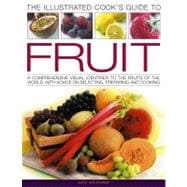 The Illustrated Cook's Guide To Fruit: A Comprehensive Visua..., 9781844768691  