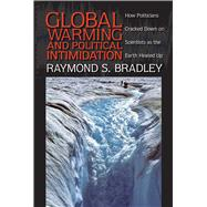 Global Warming and Political Intimidation : How Politicians ..., 9781558498693