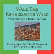 Walk the Renaissance Walk---A Kid's Guide to Florence, Italy, 9781935118701  