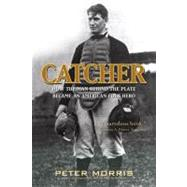 Catcher: How the Man Behind the Plate Became an American Fol..., 9781566638708  