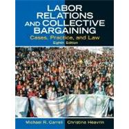 Labor Relations and Collective Bargaining : Cases, Practice, and Law,9780131868724