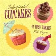 Intoxicated Cupcakes : 41 Tipsy Treats,9780762438730
