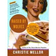 Raised by Wolves : Everything You Need to Know to Live a Hap..., 9780061938733  