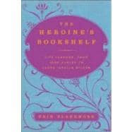 The Heroine's Bookshelf: Life Lessons, from Jane Austen to L..., 9780061958762  