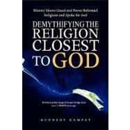 Demythifying the Religion Closest to God : History Shows Gre..., 9781441508768  