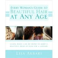 Every Woman's Guide to Beautiful Hair at Any Age : Learn Wha..., 9781402208775