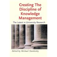 Creating the Discipline of Knowledge Management : The Latest in University Research