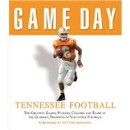 Game Day: Tennessee Football; The Greatest Games, Players, Coaches and Teams in the Glorious Tradition of Volunteer Football,9781572438781