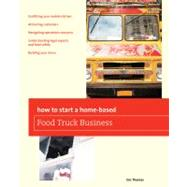How To Start a Home-based Food Truck Business,9780762778782