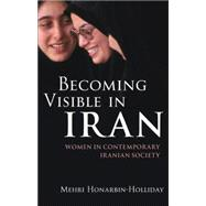 Becoming Visible in Iran : Women in Contemporary Iranian Soc..., 9781845118785  