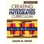 Creating Standards-Based Integrated Curriculum : The Common Core State Standards Edition,9781452218809