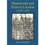 Manuscript and Print in London C. 1475-1530,9780712358811