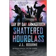 Day by Day Armageddon: Shattered Hourglass,9781451628814