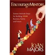 EncourageMentors : Sixteen Attitude Steps for Building Your ..., 9781600378829  