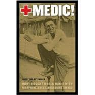 Medic! : How I Fought World War II with Morphine, Sulfa, and..., 9780803218833  