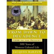 From Dawn to Decadence : 500 Years of Western Cultural Life,..., 9780060928834